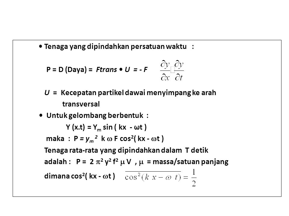 Tenaga yang dipindahkan persatuan waktu :.P = D (Daya) = Ftrans U = - F U = Kecepatan partikel dawai menyimpang ke arah transversal Untuk gelombang be