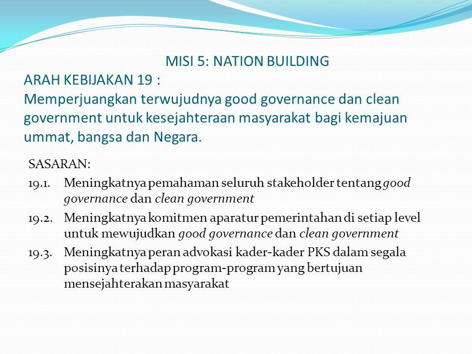 MISI 5: NATION BUILDING ARAH KEBIJAKAN 19 : Memperjuangkan terwujudnya good governance dan clean government untuk kesejahteraan masyarakat bagi kemaju