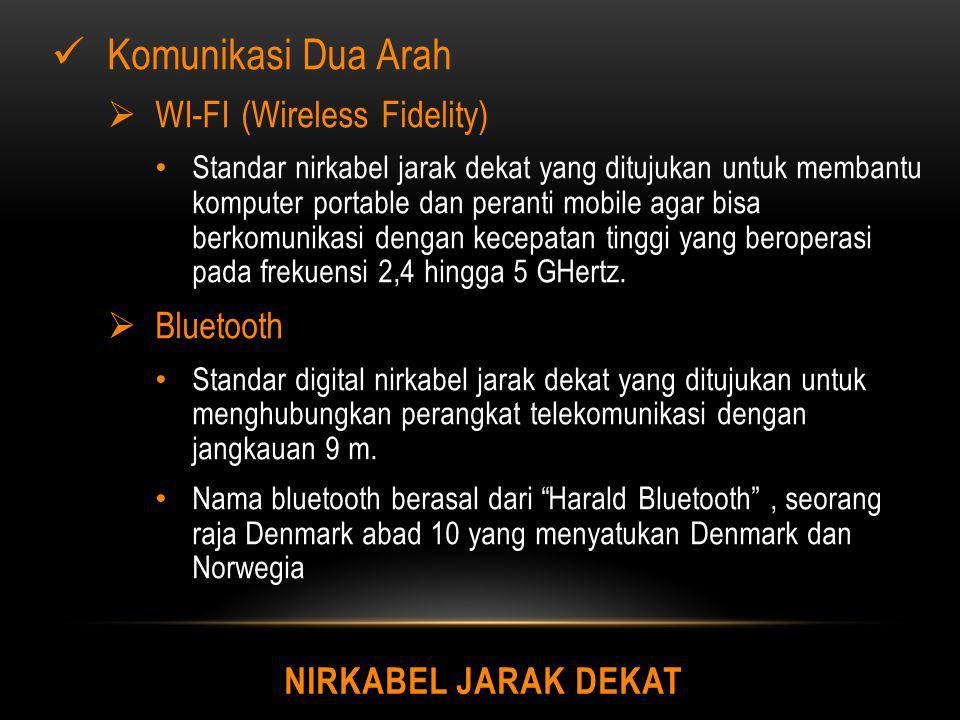 NIRKABEL JARAK DEKAT Komunikasi Dua Arah  WI-FI (Wireless Fidelity) Standar nirkabel jarak dekat yang ditujukan untuk membantu komputer portable dan
