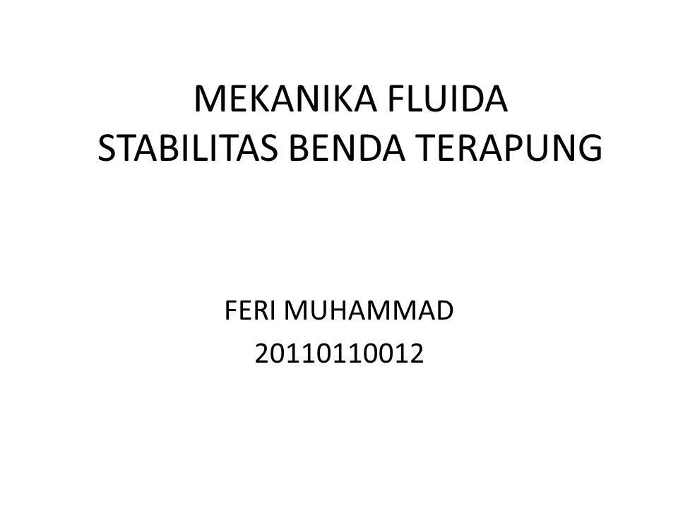 MEKANIKA FLUIDA STABILITAS BENDA TERAPUNG FERI MUHAMMAD 20110110012