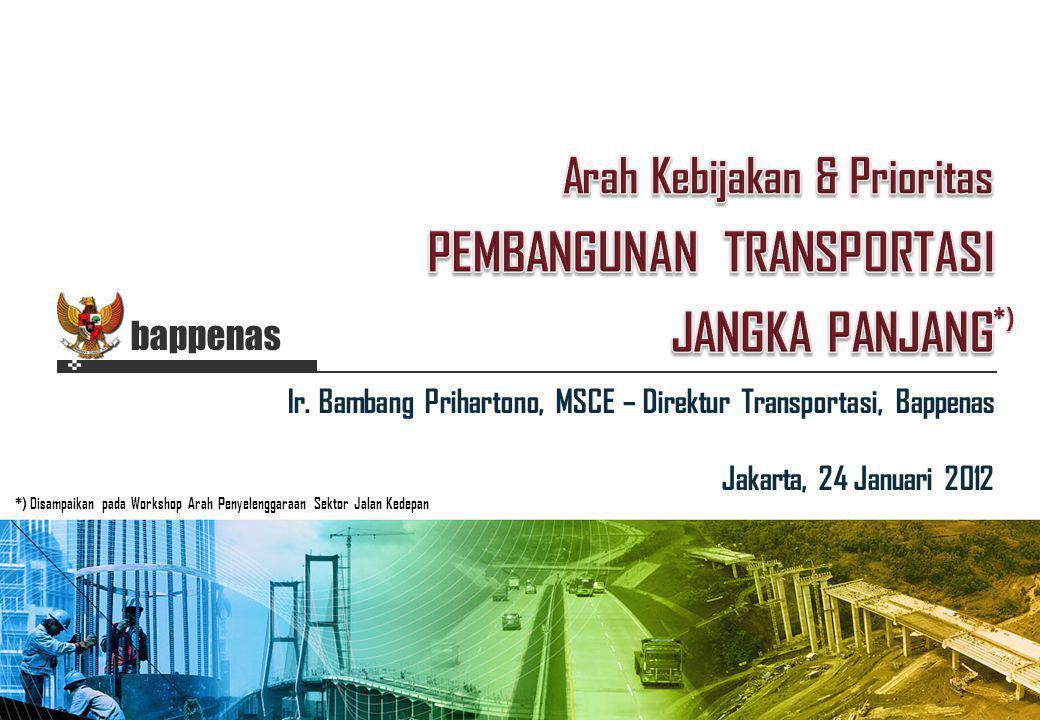 Ir. Bambang Prihartono, MSCE – Direktur Transportasi, Bappenas Jakarta, 24 Januari 2012 bappenas *) Disampaikan pada Workshop Arah Penyelenggaraan Sek