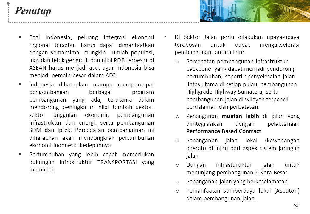Penutup  Bagi Indonesia, peluang integrasi ekonomi regional tersebut harus dapat dimanfaatkan dengan semaksimal mungkin. Jumlah populasi, luas dan le