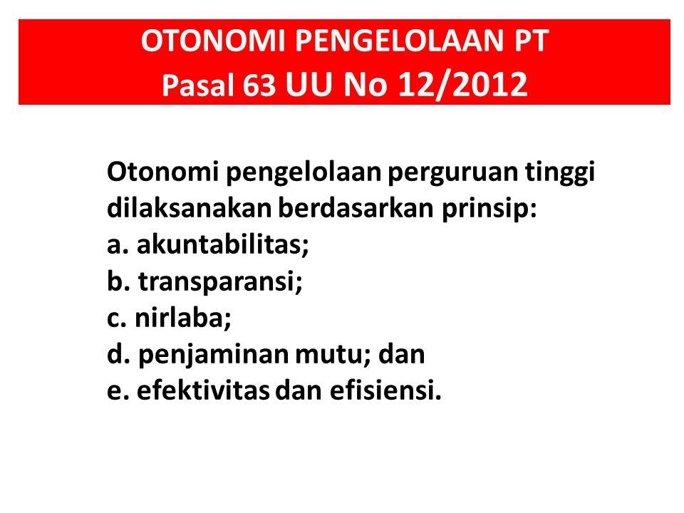 OTONOMI PENGELOLAAN PT Pasal 63 UU No 12/2012 Otonomi pengelolaan perguruan tinggi dilaksanakan berdasarkan prinsip: a. akuntabilitas; b. transparansi