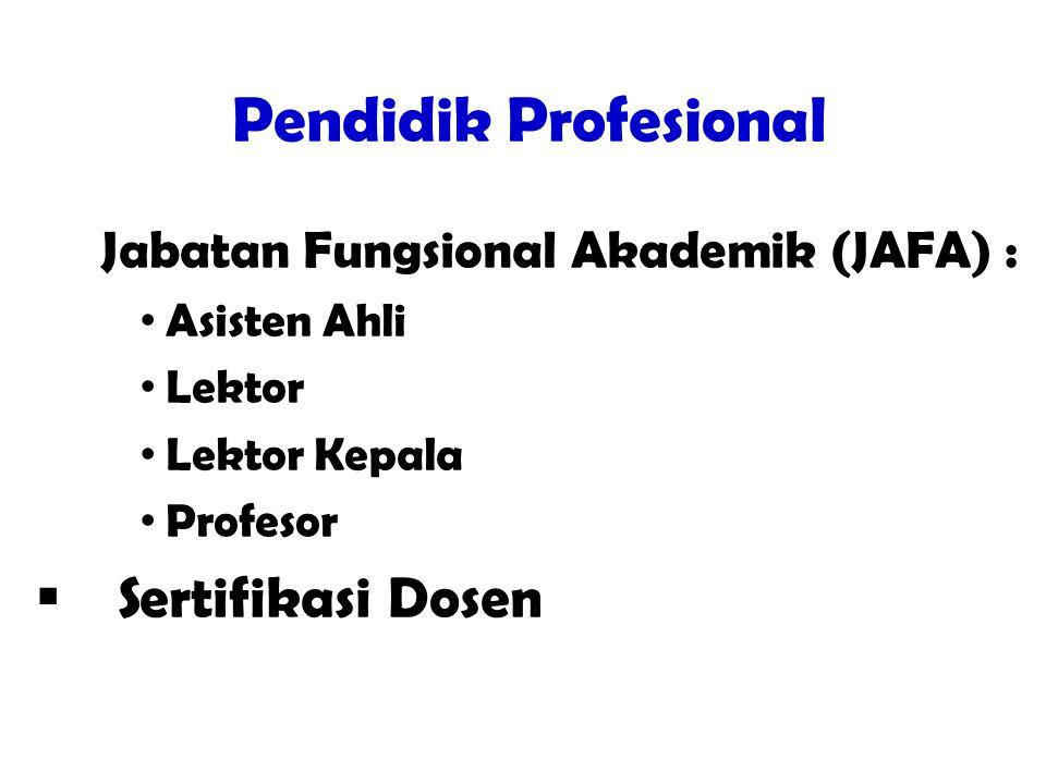 Pendidik Profesional  Jabatan Fungsional Akademik (JAFA) : Asisten Ahli Lektor Lektor Kepala Profesor  Sertifikasi Dosen