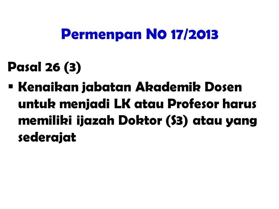 Permenpan N0 17/2013 Pasal 26 (3)  Kenaikan jabatan Akademik Dosen untuk menjadi LK atau Profesor harus memiliki ijazah Doktor (S3) atau yang sederaj
