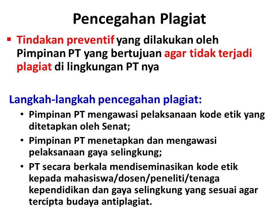 Pencegahan Plagiat  Tindakan preventif yang dilakukan oleh Pimpinan PT yang bertujuan agar tidak terjadi plagiat di lingkungan PT nya Langkah-langkah