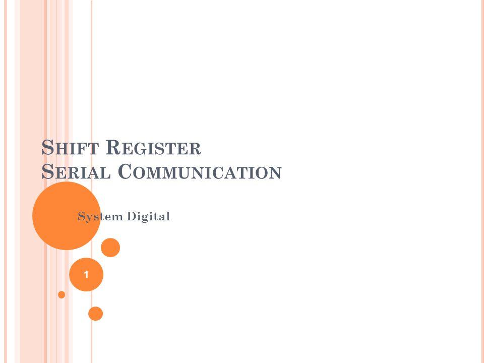 S HIFT R EGISTER S ERIAL C OMMUNICATION System Digital 1