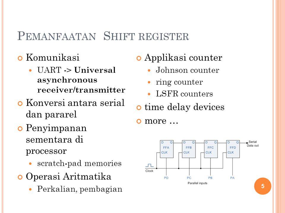 S HIFT R EGISTER C HARACTERISTICS Tipe Serial-in, Serial-out Serial-in, Parallel-out Parallel-in, Serial-out Parallel-in, Parallel-out Universal Arah Left shift Right shift Rotate (right or left) Bidirectional 6 n-bit shift register