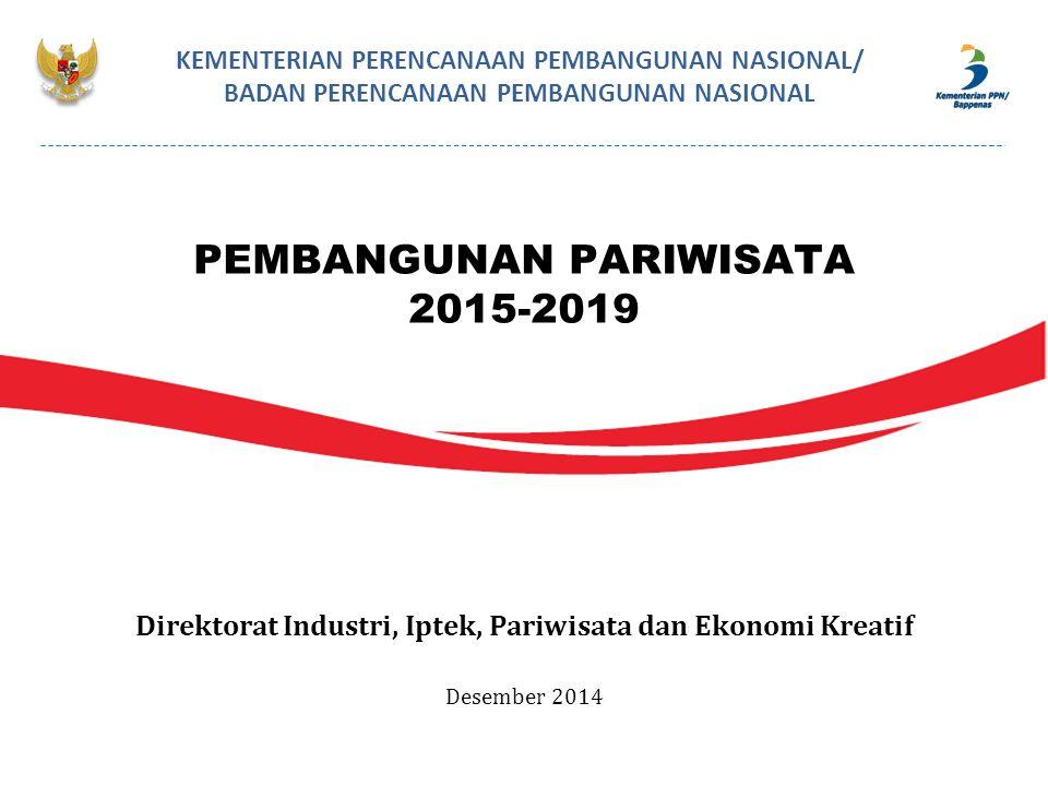 PEMBANGUNAN PARIWISATA 2015-2019 KEMENTERIAN PERENCANAAN PEMBANGUNAN NASIONAL/ BADAN PERENCANAAN PEMBANGUNAN NASIONAL Direktorat Industri, Iptek, Pari
