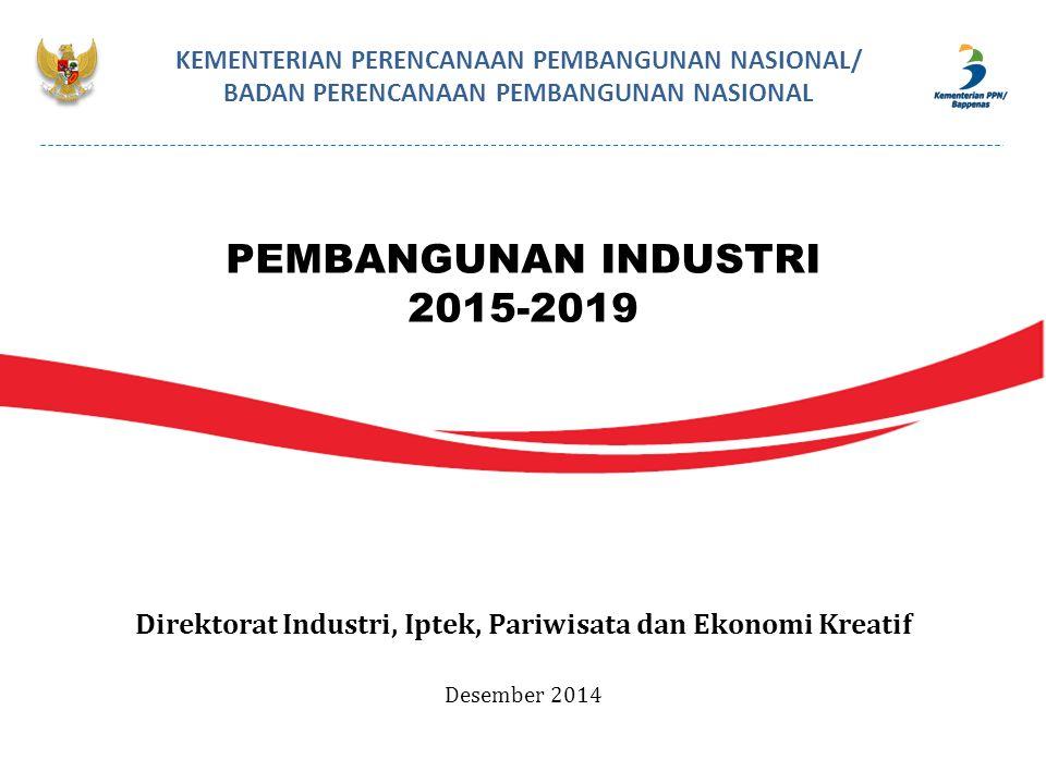 PEMBANGUNAN INDUSTRI 2015-2019 KEMENTERIAN PERENCANAAN PEMBANGUNAN NASIONAL/ BADAN PERENCANAAN PEMBANGUNAN NASIONAL Direktorat Industri, Iptek, Pariwi