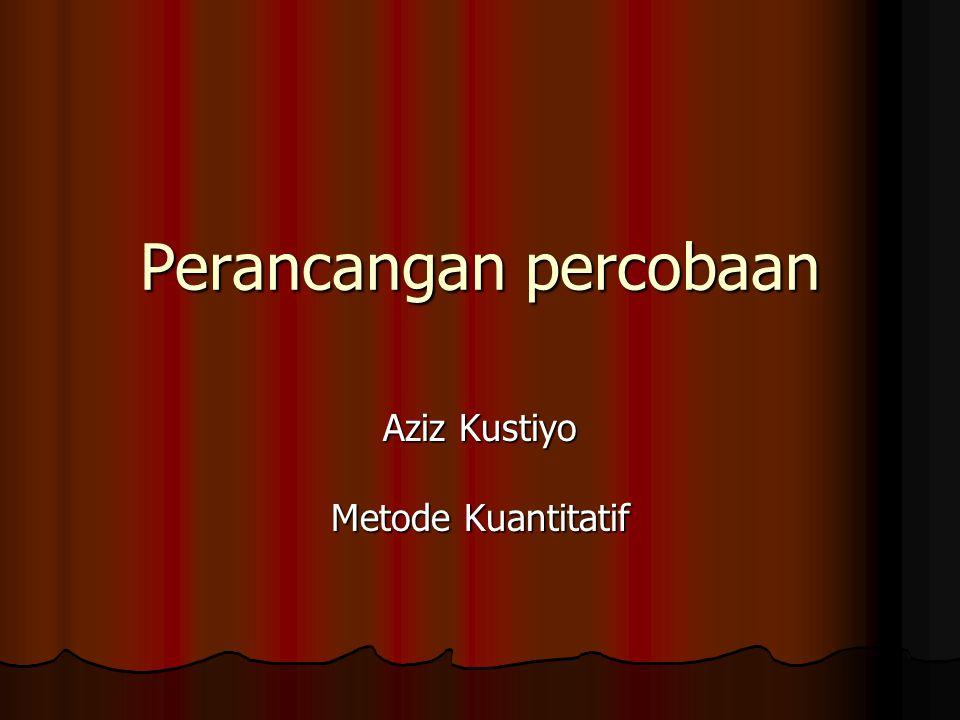 Perancangan percobaan Aziz Kustiyo Metode Kuantitatif