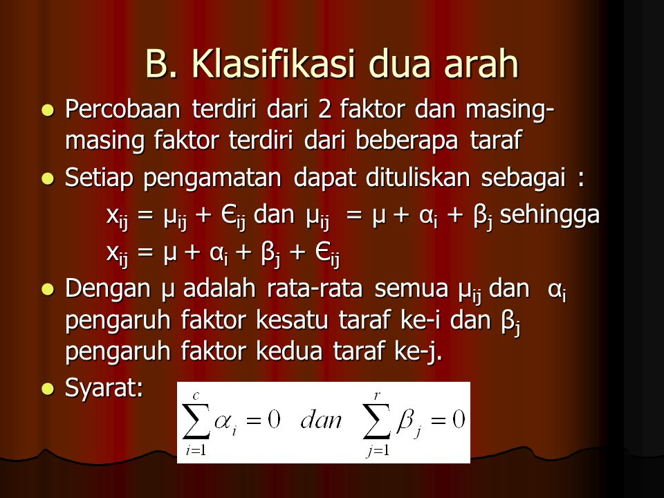 B. Klasifikasi dua arah Percobaan terdiri dari 2 faktor dan masing- masing faktor terdiri dari beberapa taraf Percobaan terdiri dari 2 faktor dan masi