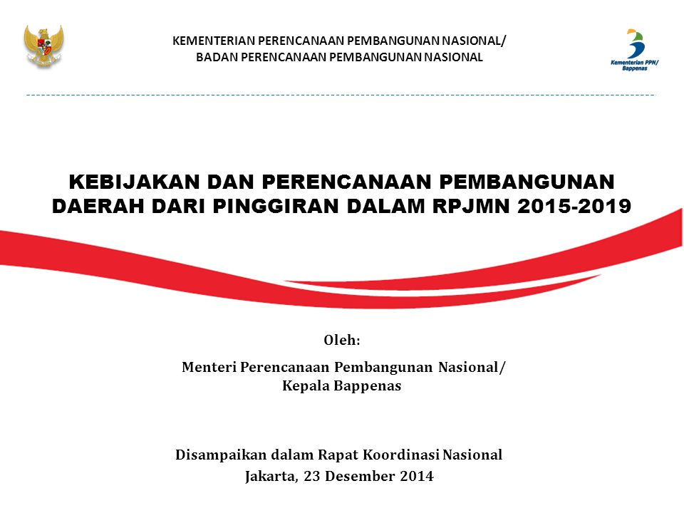 KEMENTERIAN PERENCANAAN PEMBANGUNAN NASIONAL/ BADAN PERENCANAAN PEMBANGUNAN NASIONAL Disampaikan dalam Rapat Koordinasi Nasional Jakarta, 23 Desember