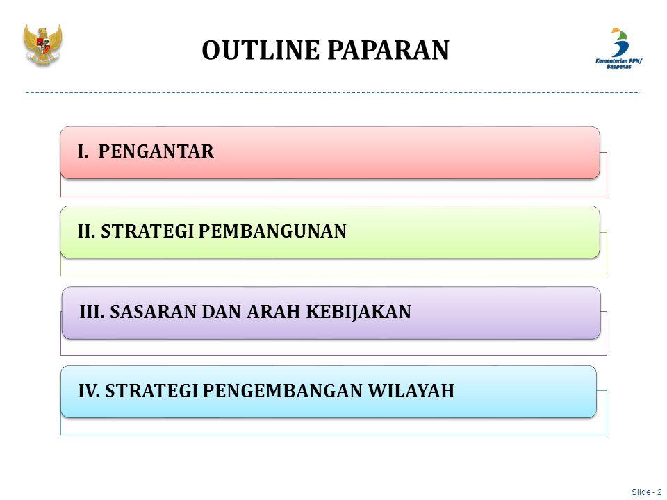 OUTLINE PAPARAN Slide - 2 I. PENGANTARII. STRATEGI PEMBANGUNANIII. SASARAN DAN ARAH KEBIJAKANIV. STRATEGI PENGEMBANGAN WILAYAH
