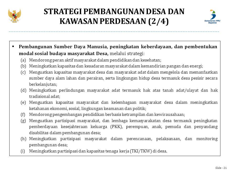  Pembangunan Sumber Daya Manusia, peningkatan keberdayaan, dan pembentukan modal sosial budaya masyarakat Desa, melalui strategi: (a)Mendorong peran