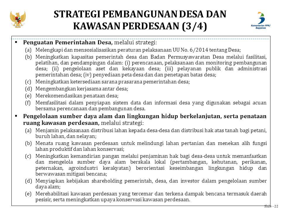  Penguatan Pemerintahan Desa, melalui strategi: (a)Melengkapi dan mensosialisasikan peraturan pelaksanaan UU No. 6/2014 tentang Desa; (b)Meningkatkan