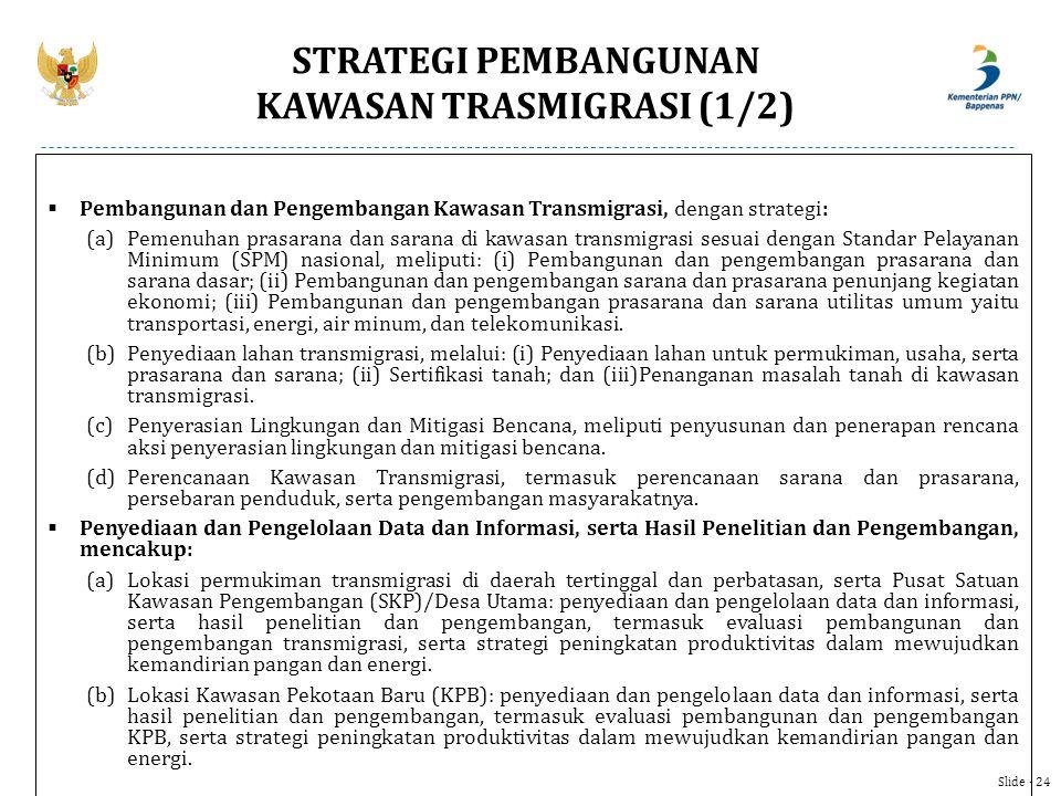  Pembangunan dan Pengembangan Kawasan Transmigrasi, dengan strategi: (a)Pemenuhan prasarana dan sarana di kawasan transmigrasi sesuai dengan Standar