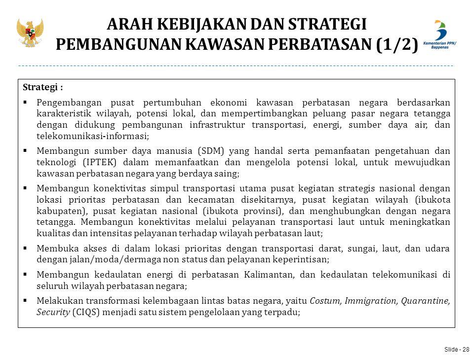 ARAH KEBIJAKAN DAN STRATEGI PEMBANGUNAN KAWASAN PERBATASAN (1/2) Strategi :  Pengembangan pusat pertumbuhan ekonomi kawasan perbatasan negara berdasa