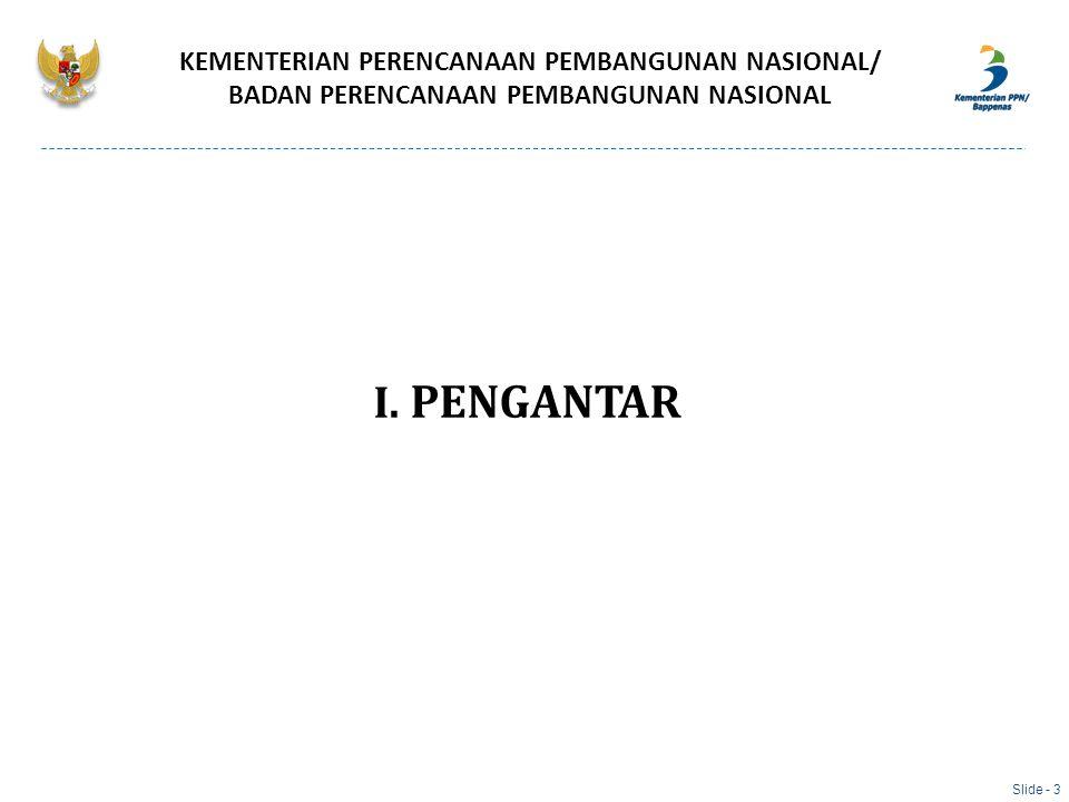 I. PENGANTAR KEMENTERIAN PERENCANAAN PEMBANGUNAN NASIONAL/ BADAN PERENCANAAN PEMBANGUNAN NASIONAL Slide - 3