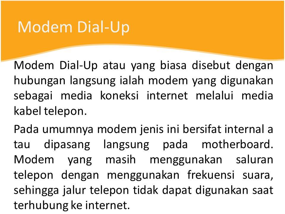 Modem Dial-Up Modem Dial-Up atau yang biasa disebut dengan hubungan langsung ialah modem yang digunakan sebagai media koneksi internet melalui media kabel telepon.