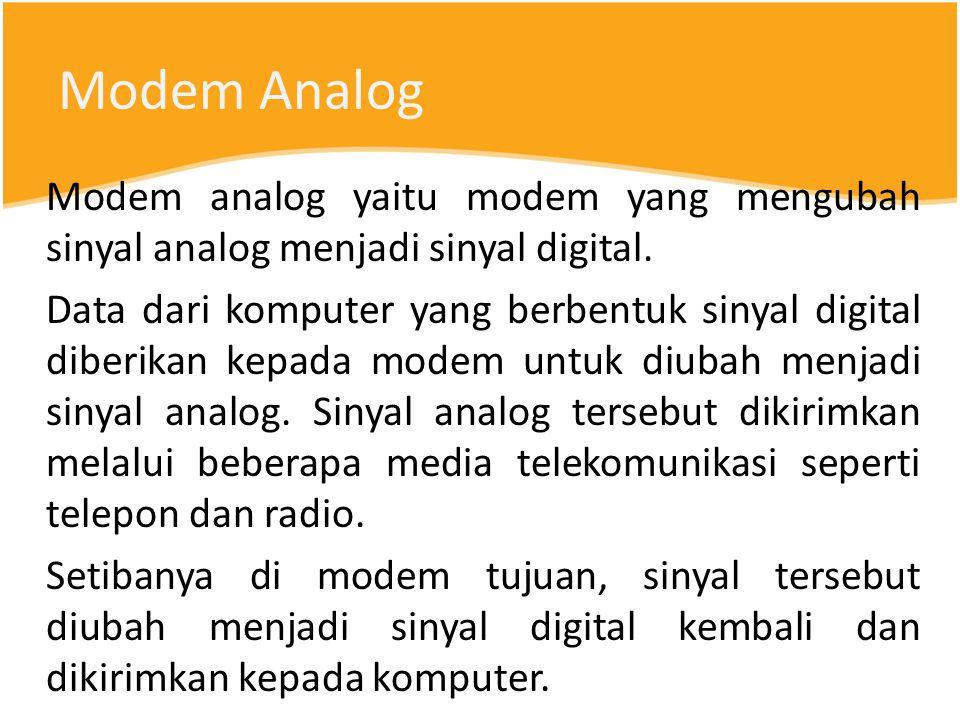 Modem Analog Modem analog yaitu modem yang mengubah sinyal analog menjadi sinyal digital.