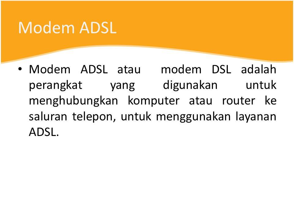 Modem ADSL Modem ADSL atau modem DSL adalah perangkat yang digunakan untuk menghubungkan komputer atau router ke saluran telepon, untuk menggunakan layanan ADSL.