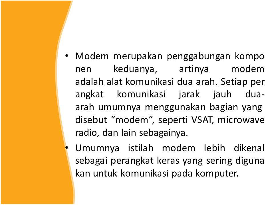 Modem merupakan penggabungan kompo nen keduanya, artinya modem adalah alat komunikasi dua arah.