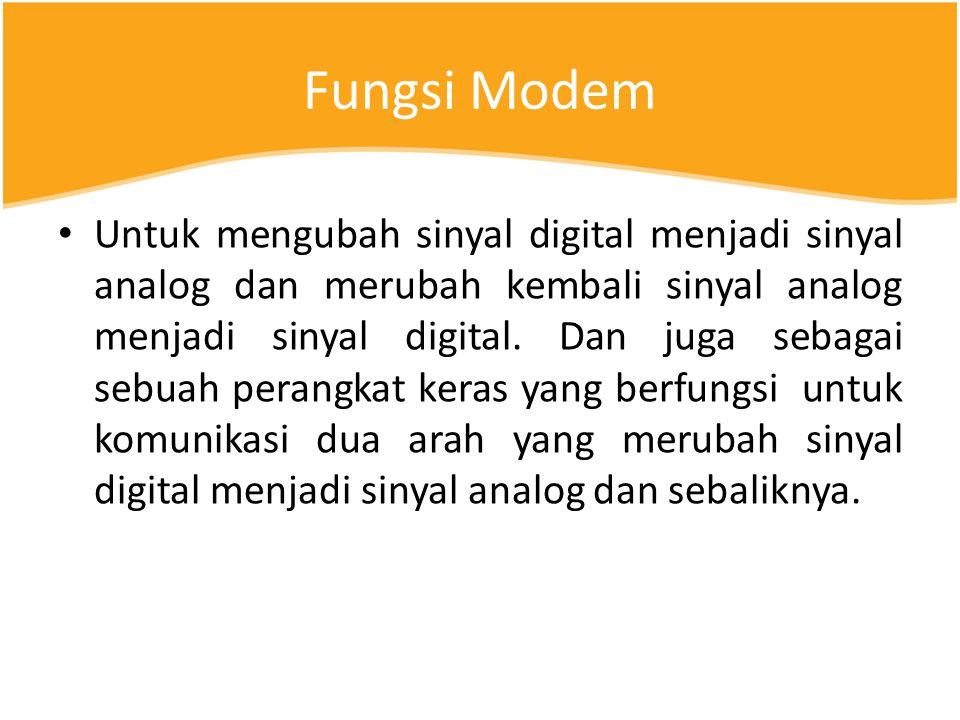 Fungsi Modem Untuk mengubah sinyal digital menjadi sinyal analog dan merubah kembali sinyal analog menjadi sinyal digital.