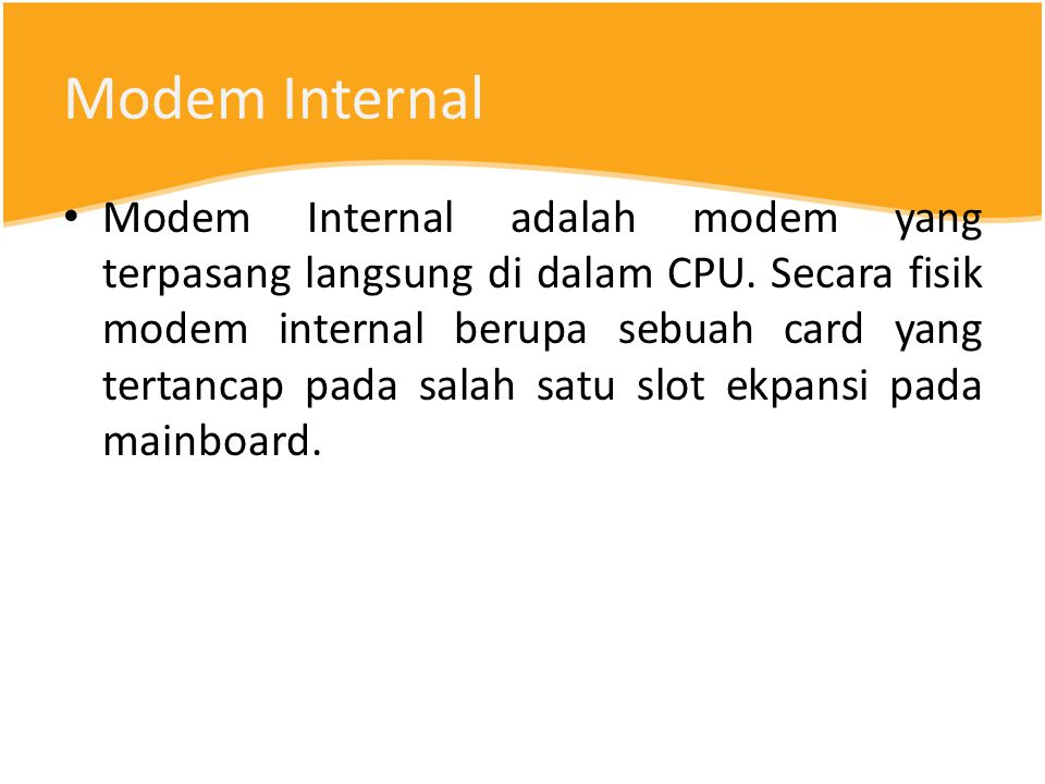 Modem Internal Modem Internal adalah modem yang terpasang langsung di dalam CPU.