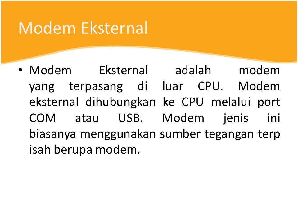 Modem Eksternal Modem Eksternal adalah modem yang terpasang di luar CPU.