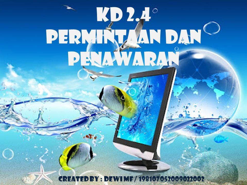 KD 2.4 PERMINTAAN dan PENAWARAN Created by : DEWI MF / 198107052009022002