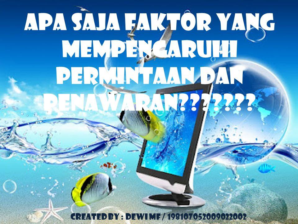 Apa saja faktor yang mempengaruhi permintaan dan penawaran??????? Created by : DEWI MF / 198107052009022002