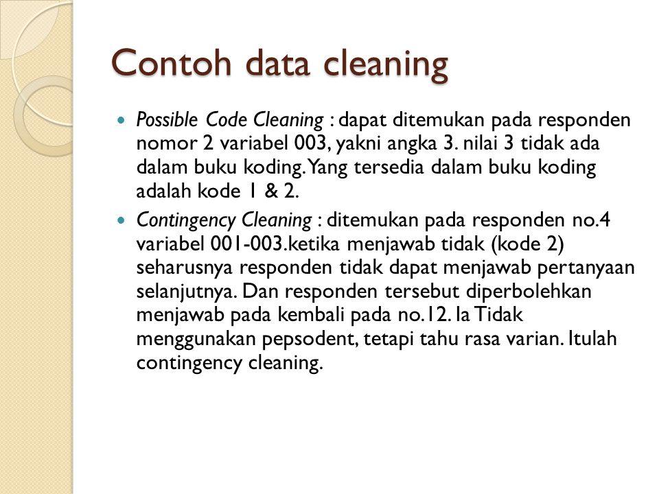 Contoh data cleaning Possible Code Cleaning : dapat ditemukan pada responden nomor 2 variabel 003, yakni angka 3. nilai 3 tidak ada dalam buku koding.
