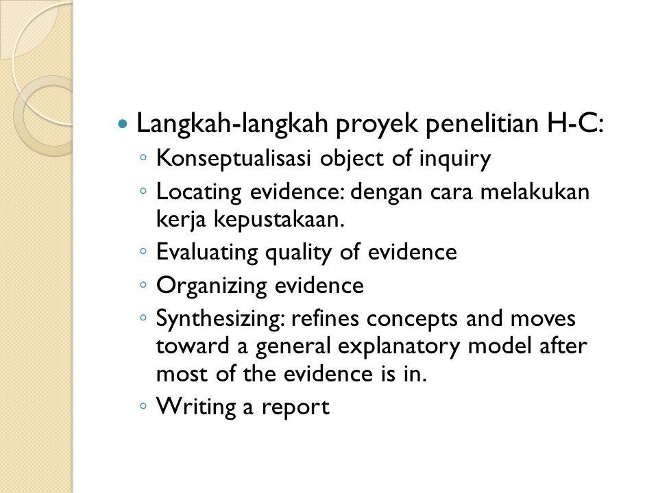 Langkah-langkah proyek penelitian H-C: ◦ Konseptualisasi object of inquiry ◦ Locating evidence: dengan cara melakukan kerja kepustakaan. ◦ Evaluating