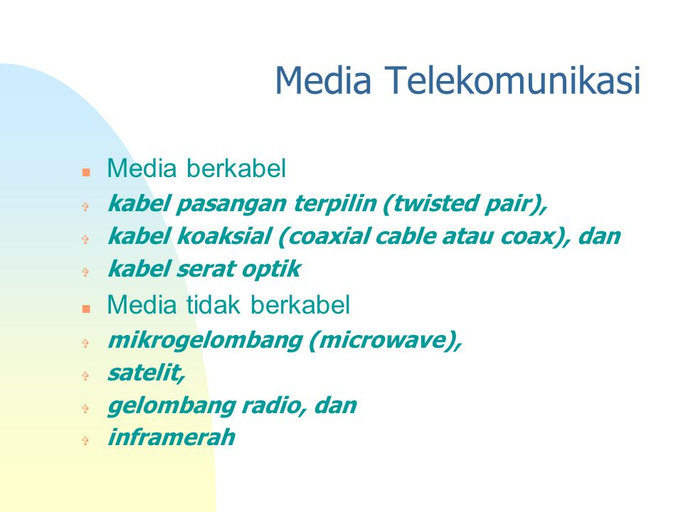 Media Telekomunikasi n Media berkabel V kabel pasangan terpilin (twisted pair), V kabel koaksial (coaxial cable atau coax), dan  kabel serat optik n