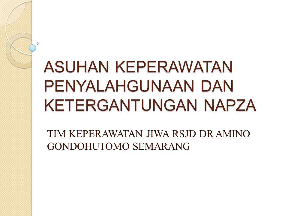 ASUHAN KEPERAWATAN PENYALAHGUNAAN DAN KETERGANTUNGAN NAPZA TIM KEPERAWATAN JIWA RSJD DR AMINO GONDOHUTOMO SEMARANG