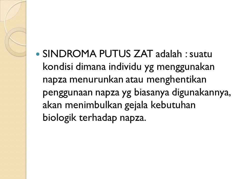 SINDROMA PUTUS ZAT adalah : suatu kondisi dimana individu yg menggunakan napza menurunkan atau menghentikan penggunaan napza yg biasanya digunakannya,