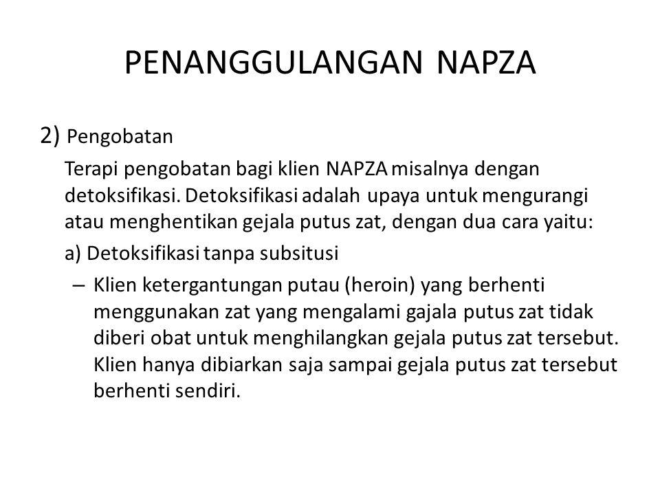 PENANGGULANGAN NAPZA 2) Pengobatan Terapi pengobatan bagi klien NAPZA misalnya dengan detoksifikasi. Detoksifikasi adalah upaya untuk mengurangi atau