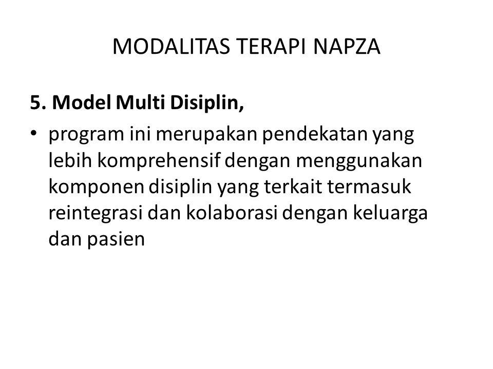 MODALITAS TERAPI NAPZA 5. Model Multi Disiplin, program ini merupakan pendekatan yang lebih komprehensif dengan menggunakan komponen disiplin yang ter