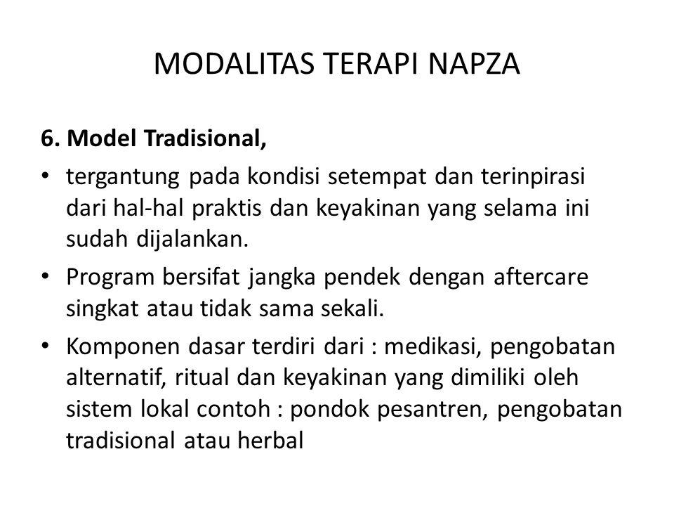 MODALITAS TERAPI NAPZA 6. Model Tradisional, tergantung pada kondisi setempat dan terinpirasi dari hal-hal praktis dan keyakinan yang selama ini sudah