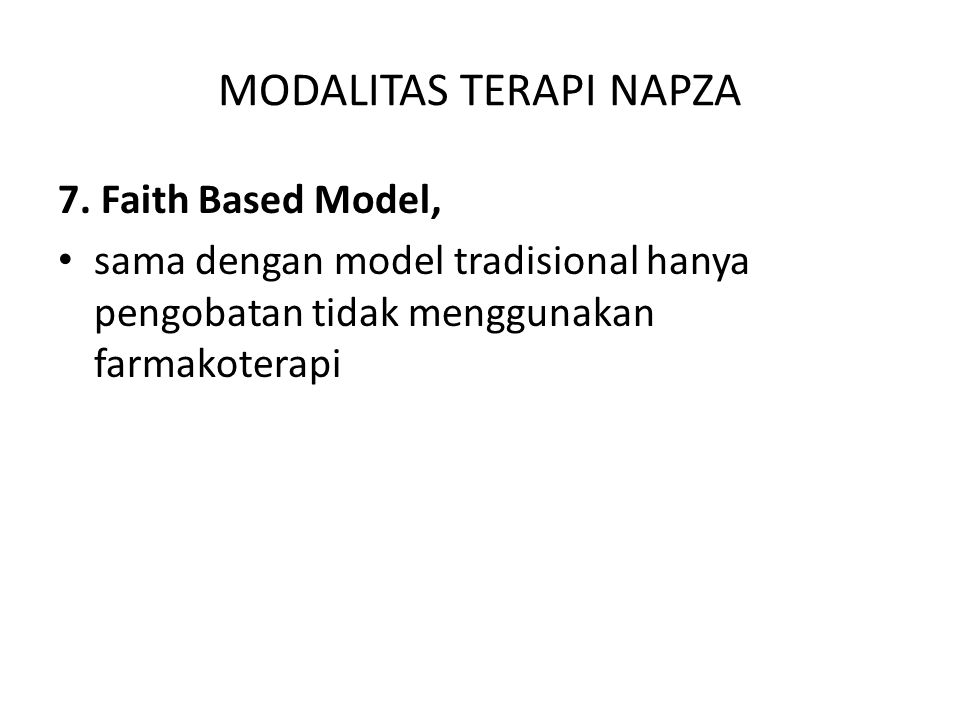 MODALITAS TERAPI NAPZA 7. Faith Based Model, sama dengan model tradisional hanya pengobatan tidak menggunakan farmakoterapi