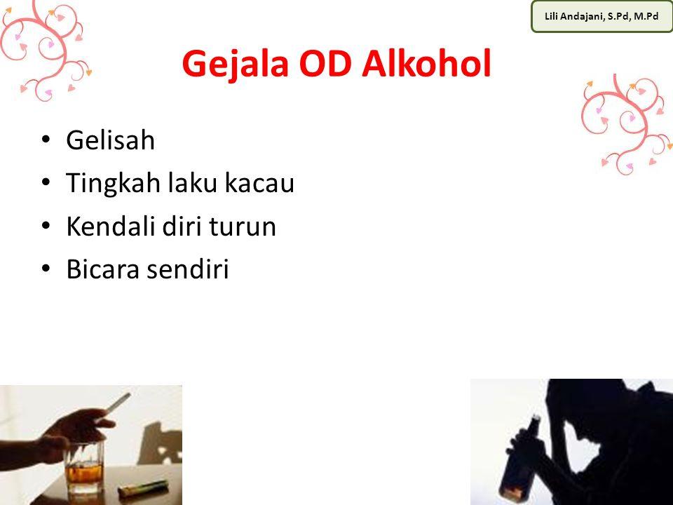 Lili Andajani, S.Pd, M.Pd Gejala OD Alkohol Gelisah Tingkah laku kacau Kendali diri turun Bicara sendiri