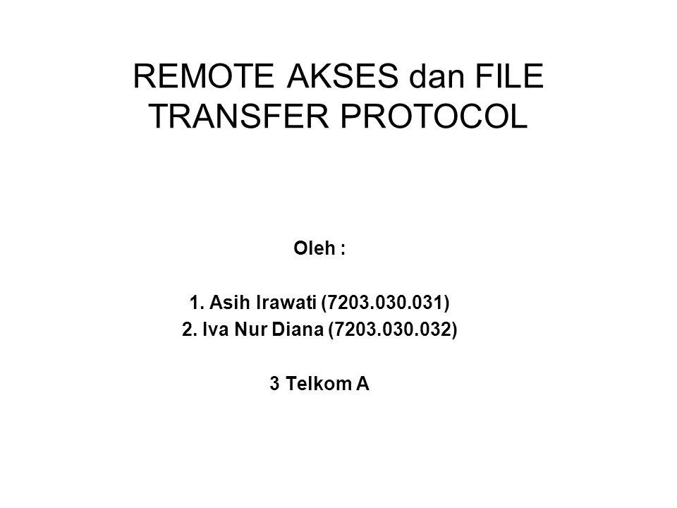 REMOTE AKSES dan FILE TRANSFER PROTOCOL Oleh : 1. Asih Irawati (7203.030.031) 2. Iva Nur Diana (7203.030.032) 3 Telkom A