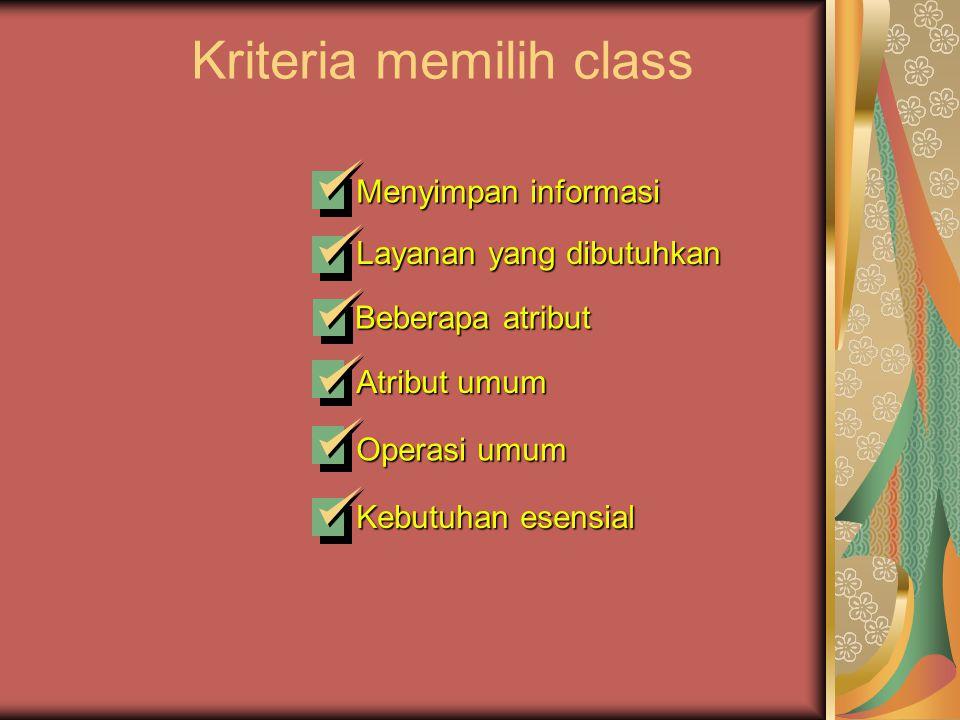 Kriteria memilih class Layanan yang dibutuhkan Beberapa atribut Atribut umum Operasi umum Kebutuhan esensial Menyimpan informasi