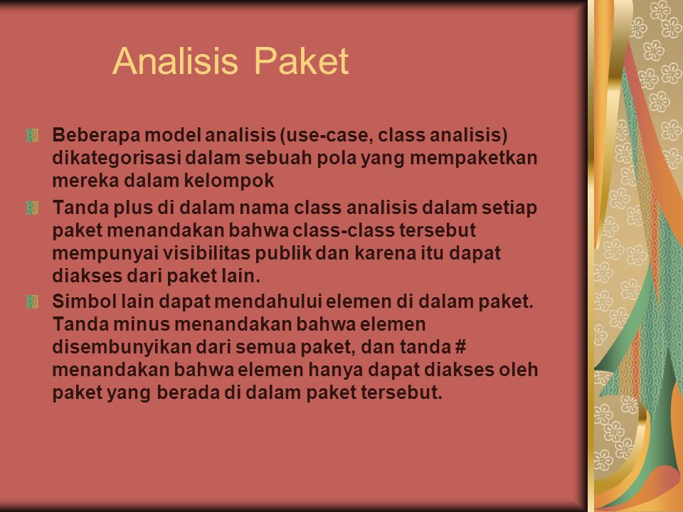 Analisis Paket Beberapa model analisis (use-case, class analisis) dikategorisasi dalam sebuah pola yang mempaketkan mereka dalam kelompok Tanda plus di dalam nama class analisis dalam setiap paket menandakan bahwa class-class tersebut mempunyai visibilitas publik dan karena itu dapat diakses dari paket lain.