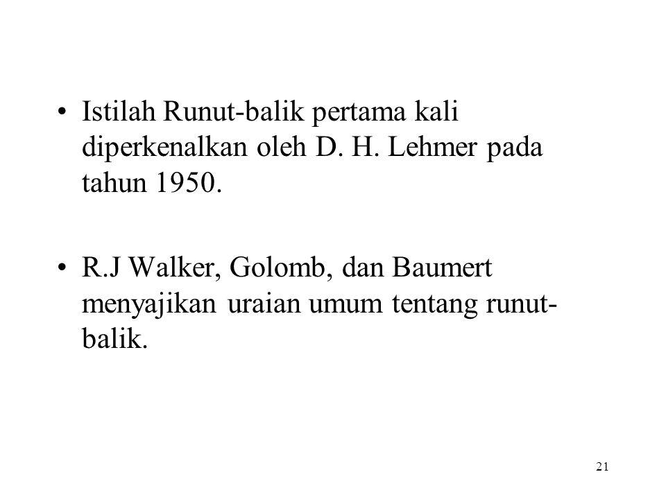 21 Istilah Runut-balik pertama kali diperkenalkan oleh D. H. Lehmer pada tahun 1950. R.J Walker, Golomb, dan Baumert menyajikan uraian umum tentang ru