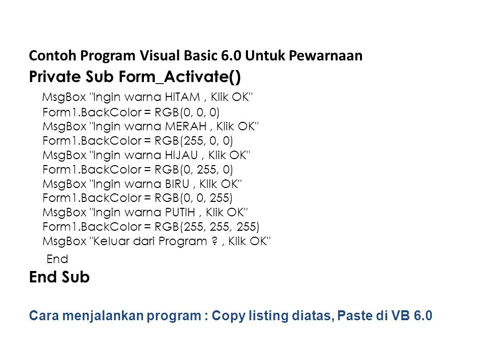 Contoh Program Visual Basic 6.0 Untuk Pewarnaan Private Sub Form_Activate() MsgBox