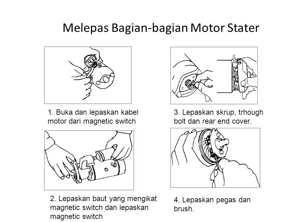 Melepas Bagian-bagian Motor Stater 1. Buka dan lepaskan kabel motor dari magnetic switch 2. Lepaskan baut yang mengikat magnetic switch dan lepaskan m