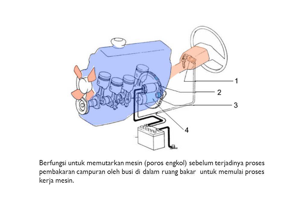 Berfungsi untuk memutarkan mesin (poros engkol) sebelum terjadinya proses pembakaran campuran oleh busi di dalam ruang bakar untuk memulai proses kerj