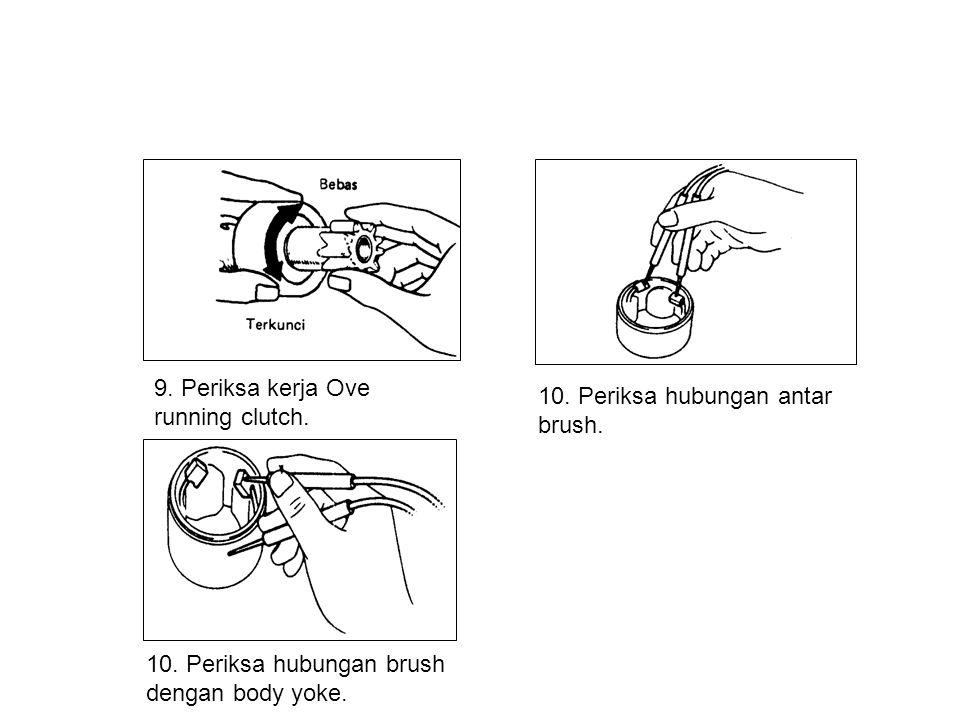 9. Periksa kerja Ove running clutch. 10. Periksa hubungan antar brush. 10. Periksa hubungan brush dengan body yoke.